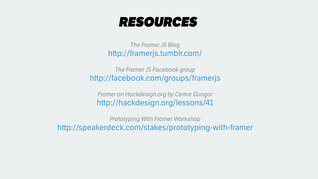 RESOURCES The Framer JS Blog h p://framerjs.tu...