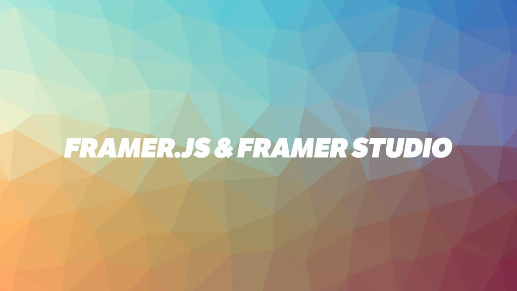 FRAMER.JS & FRAMER STUDIO
