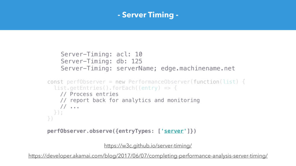 - Server Timing - https://developer.akamai.com/...