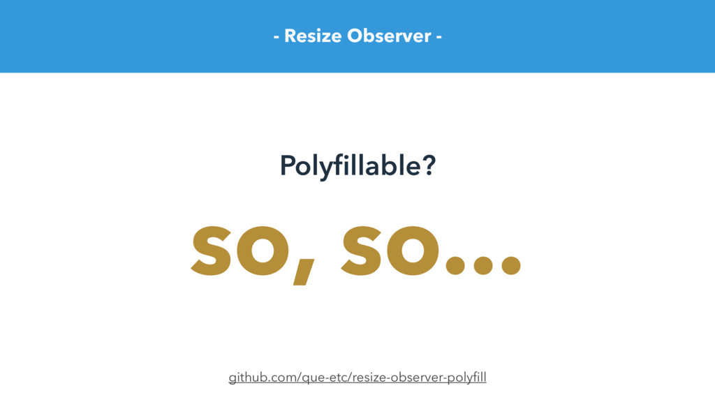 - Resize Observer - Polyfillable? github.com/que...