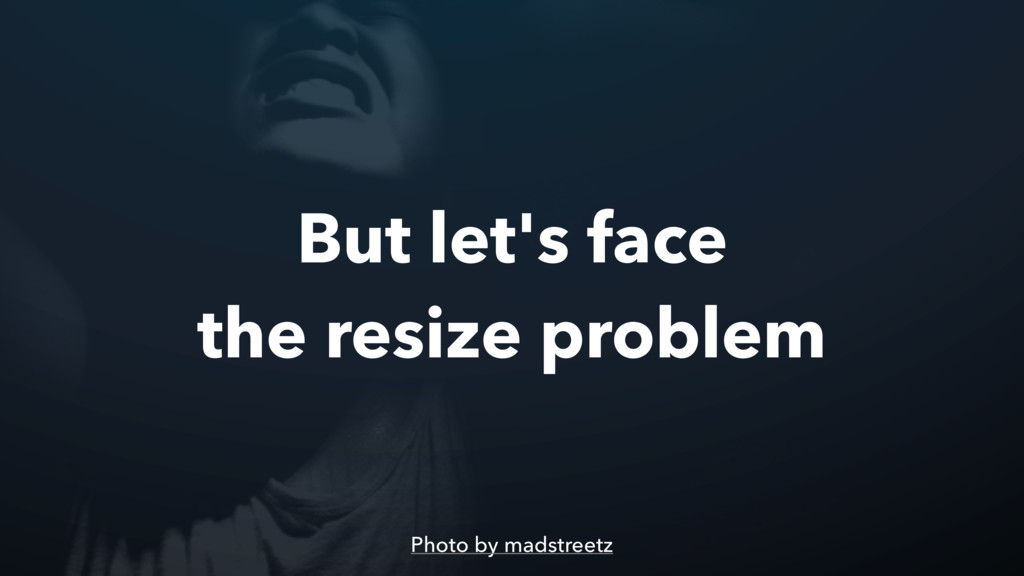 But let's face the resize problem Photo by mads...