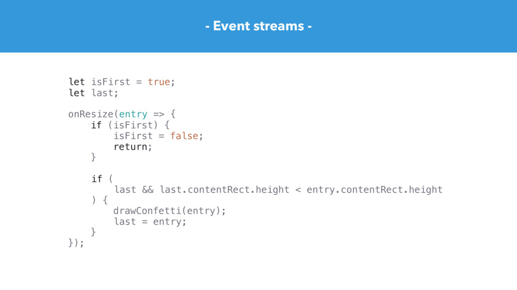 - Event streams - }); let isFirst = true; let l...