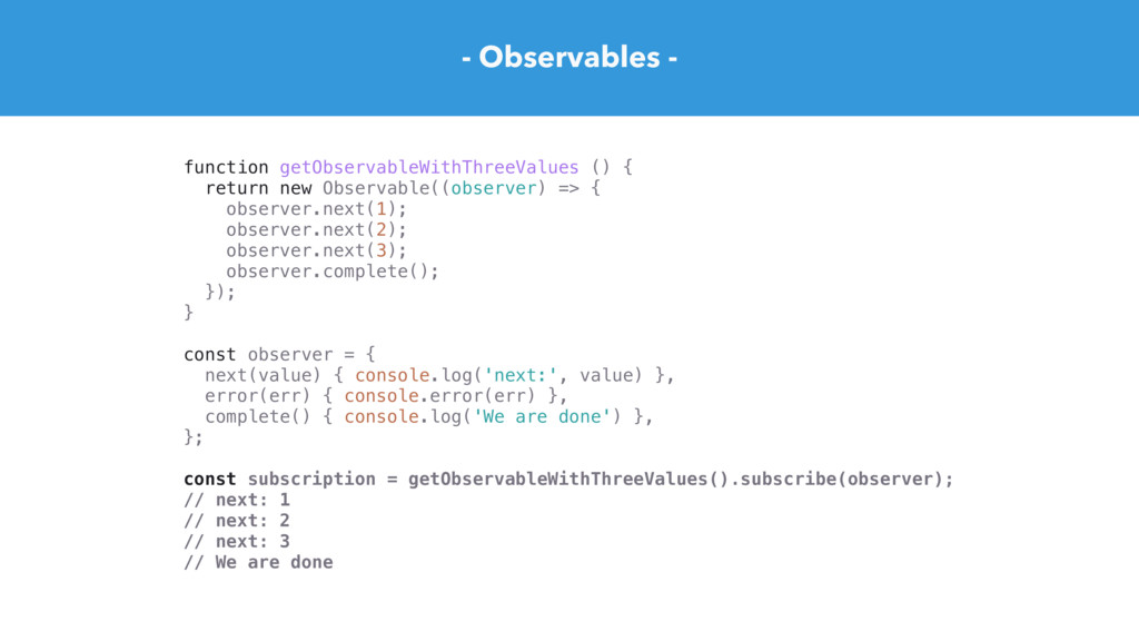 - Observables - function getObservableWithThree...