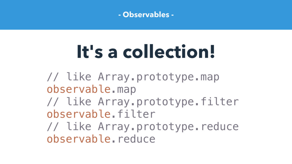 - Observables - It's a collection! // like Arra...