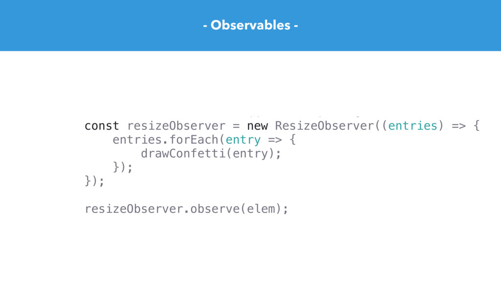 - Observables - function getResizeStream(elem) ...