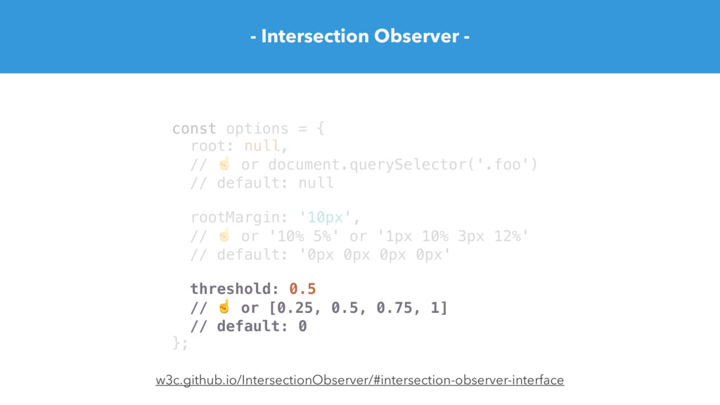 - Intersection Observer - const options = { roo...