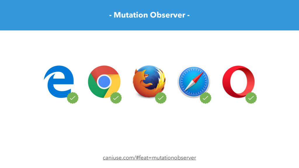 caniuse.com/#feat=mutationobserver - Mutation O...