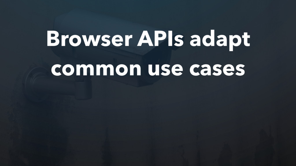 Browser APIs adapt common use cases