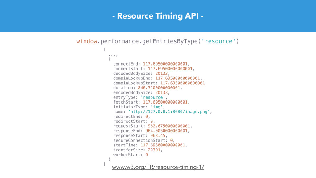 - Resource Timing API - [ ..., { connectEnd: 11...