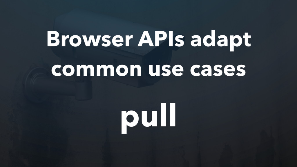 Browser APIs adapt common use cases pull