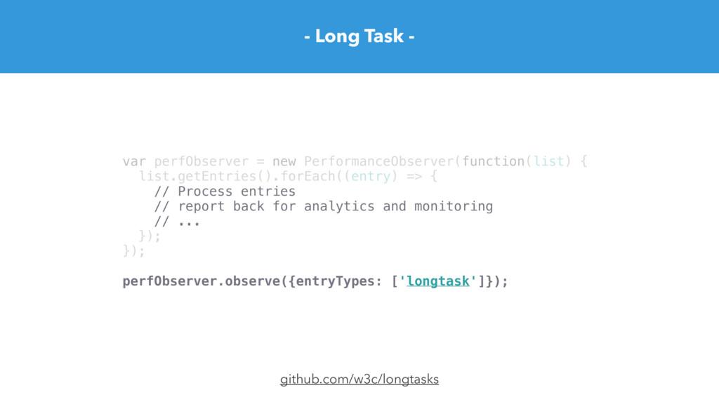 - Long Task - github.com/w3c/longtasks var perf...