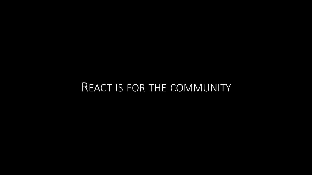REACT IS FOR THE COMMUNITY