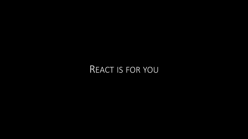 REACT IS FOR YOU