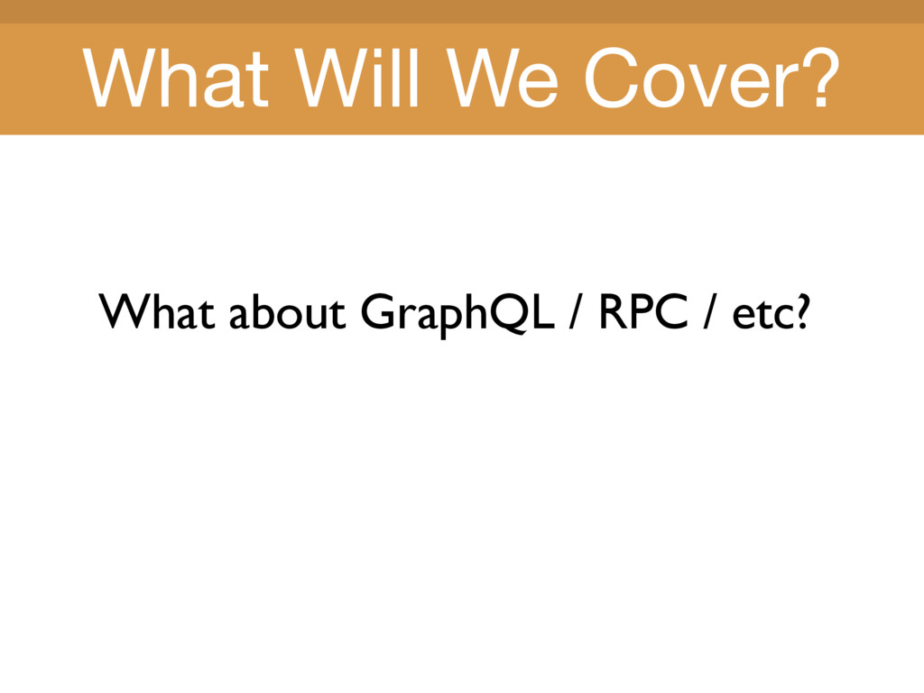 Title Title What about GraphQL / RPC / etc? Wha...