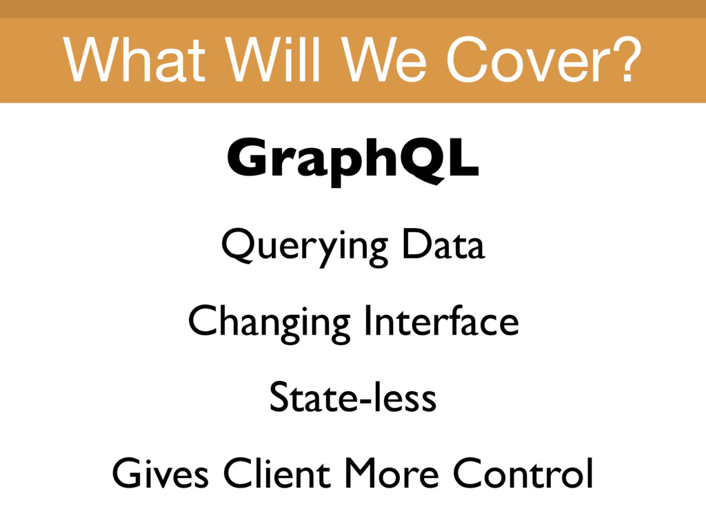 Title Title What Will We Cover? GraphQL Queryin...
