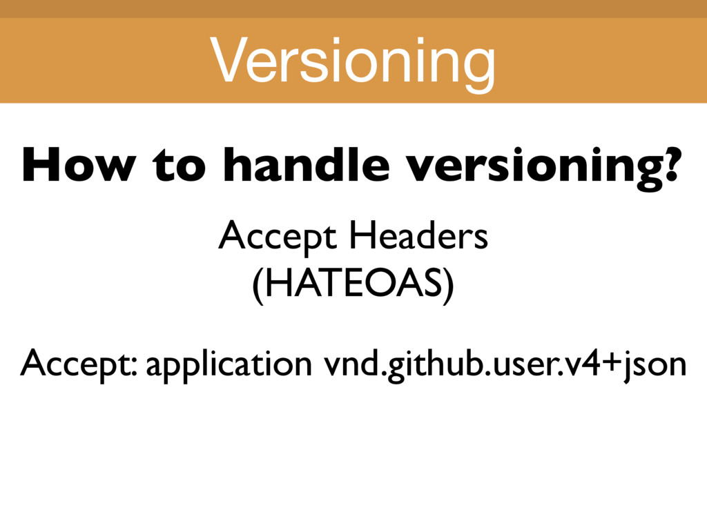 Title Title Accept Headers (HATEOAS) Versioning...