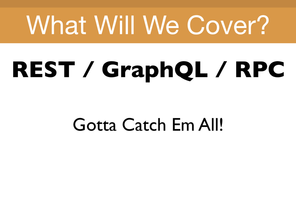Title Title What Will We Cover? REST / GraphQL ...