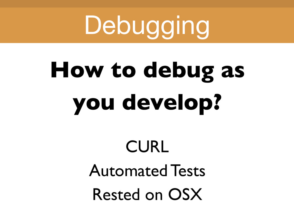 Title Title How to debug as you develop? CURL A...