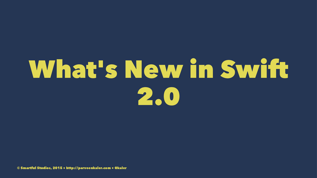 What's New in Swift 2.0 © Smartful Studios, 201...