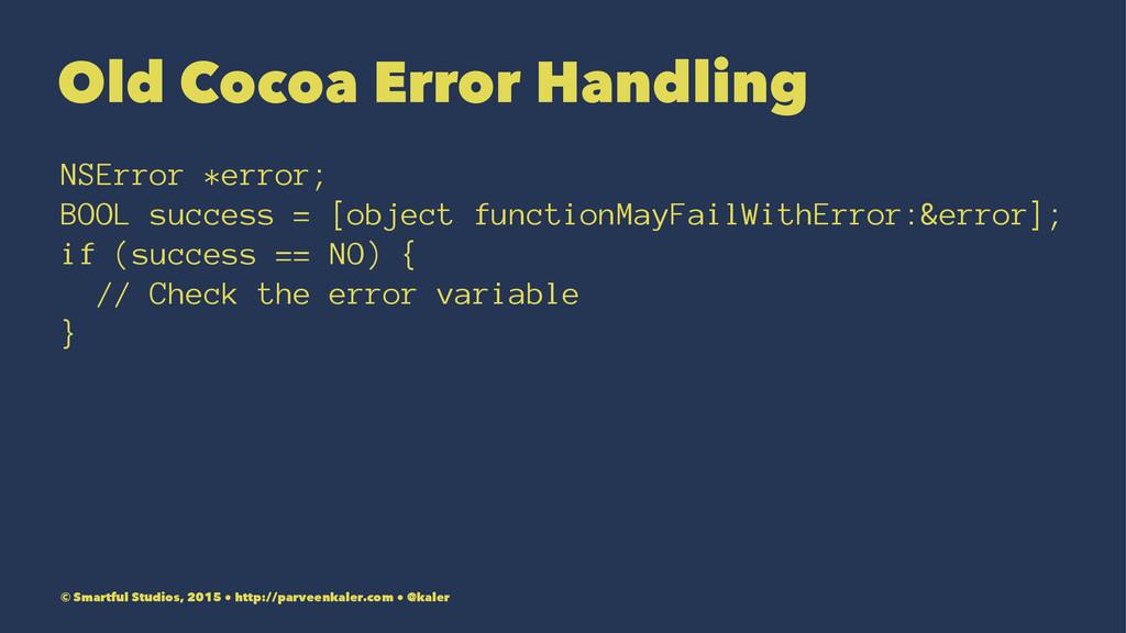 Old Cocoa Error Handling NSError *error; BOOL s...