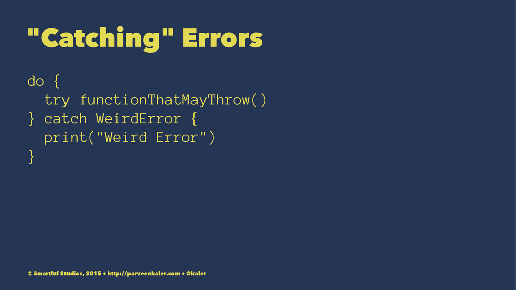 """""""Catching"""" Errors do { try functionThatMayThrow..."""