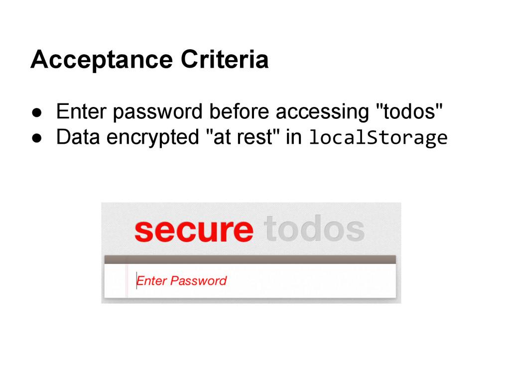 Acceptance Criteria ● Enter password before acc...