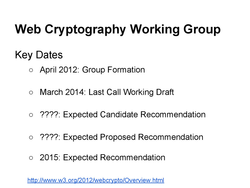 Web Cryptography Working Group Key Dates ○ Apri...
