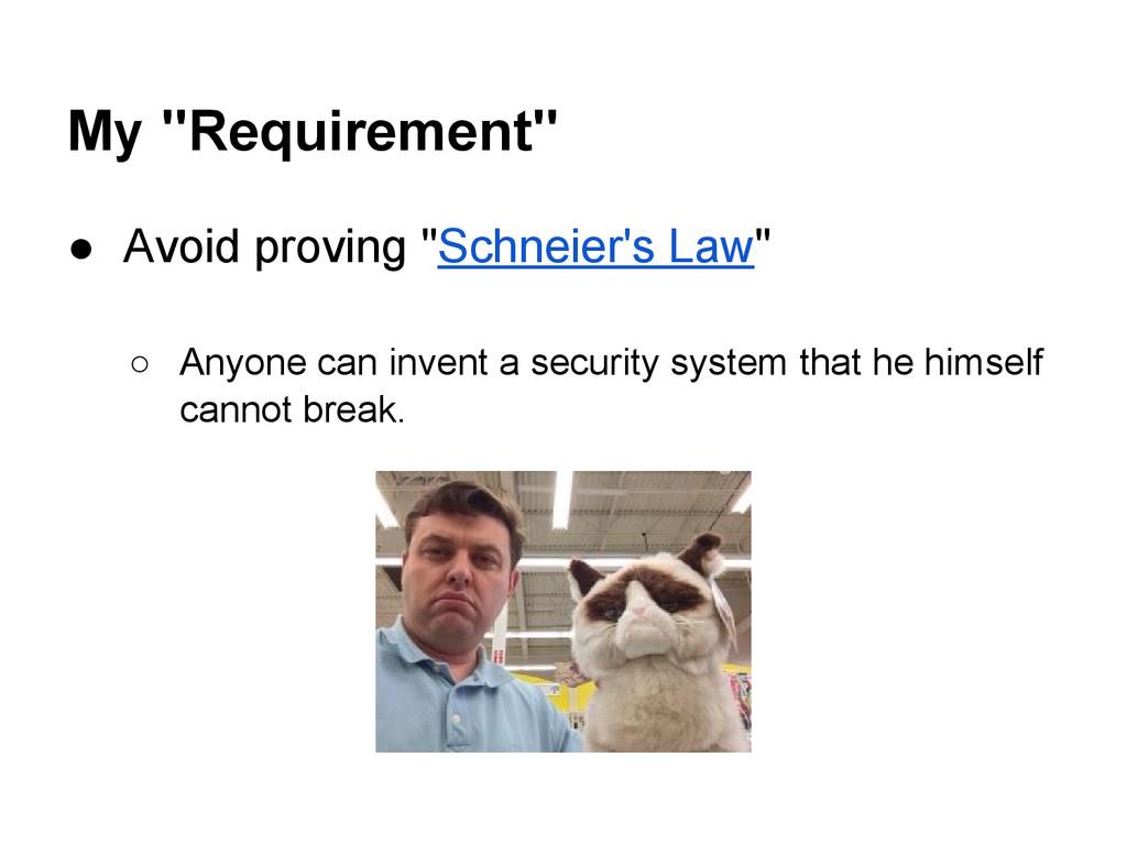 "My ""Requirement"" ● Avoid proving ""Schneier's La..."
