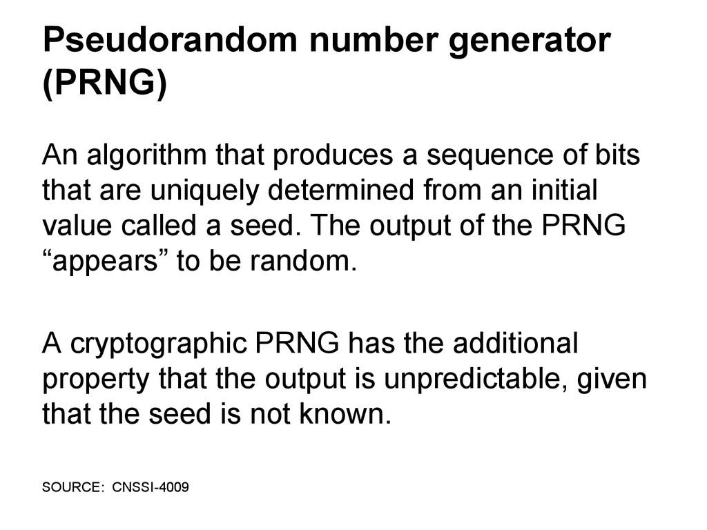 Pseudorandom number generator (PRNG) An algorit...