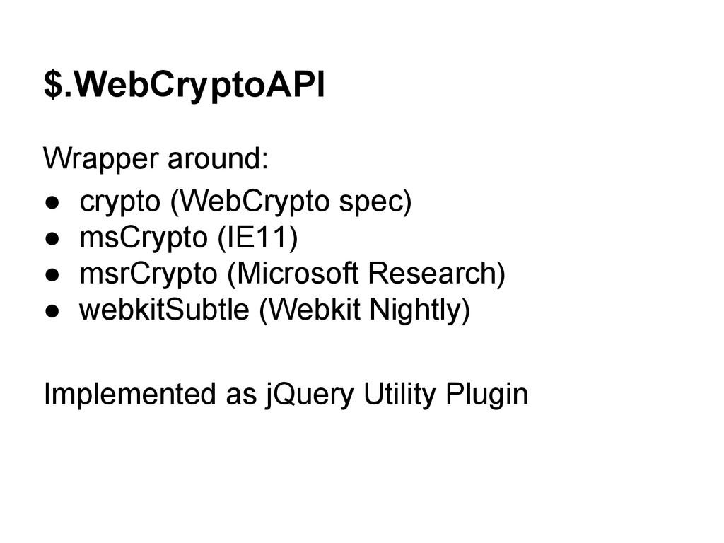 $.WebCryptoAPI Wrapper around: ● crypto (WebCry...