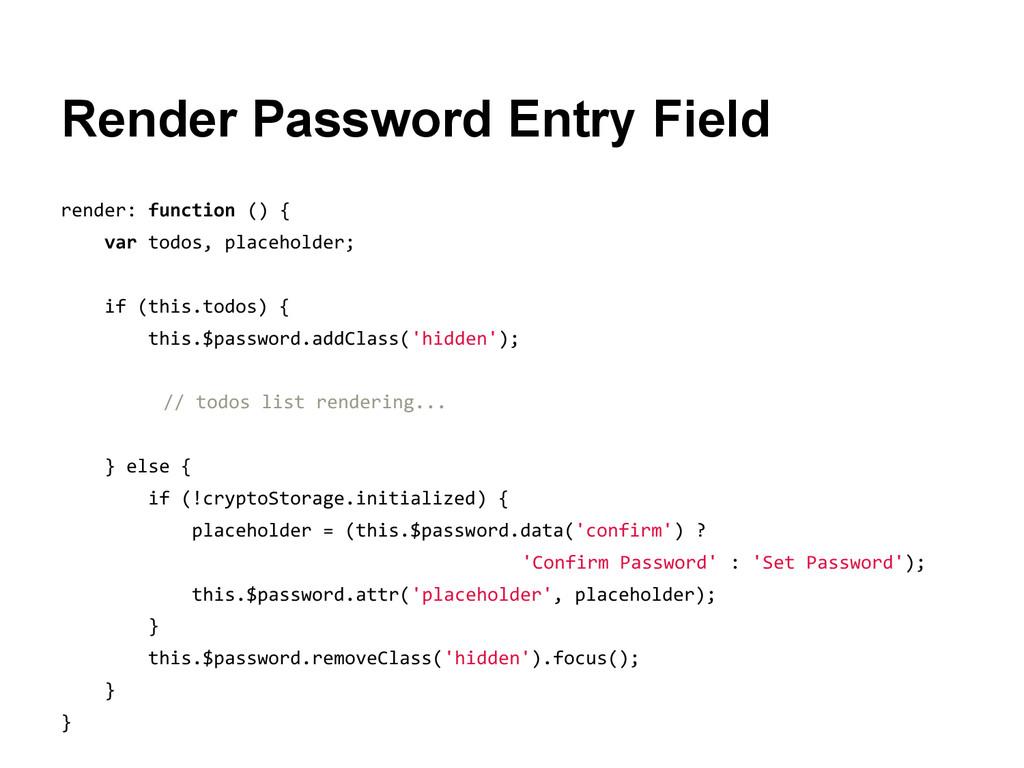 Render Password Entry Field render: function ()...