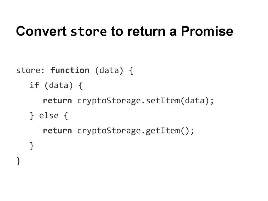 Convert store to return a Promise store: functi...