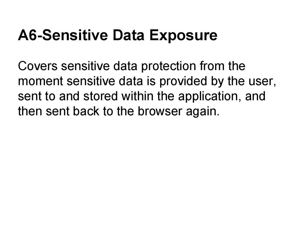 A6-Sensitive Data Exposure Covers sensitive dat...