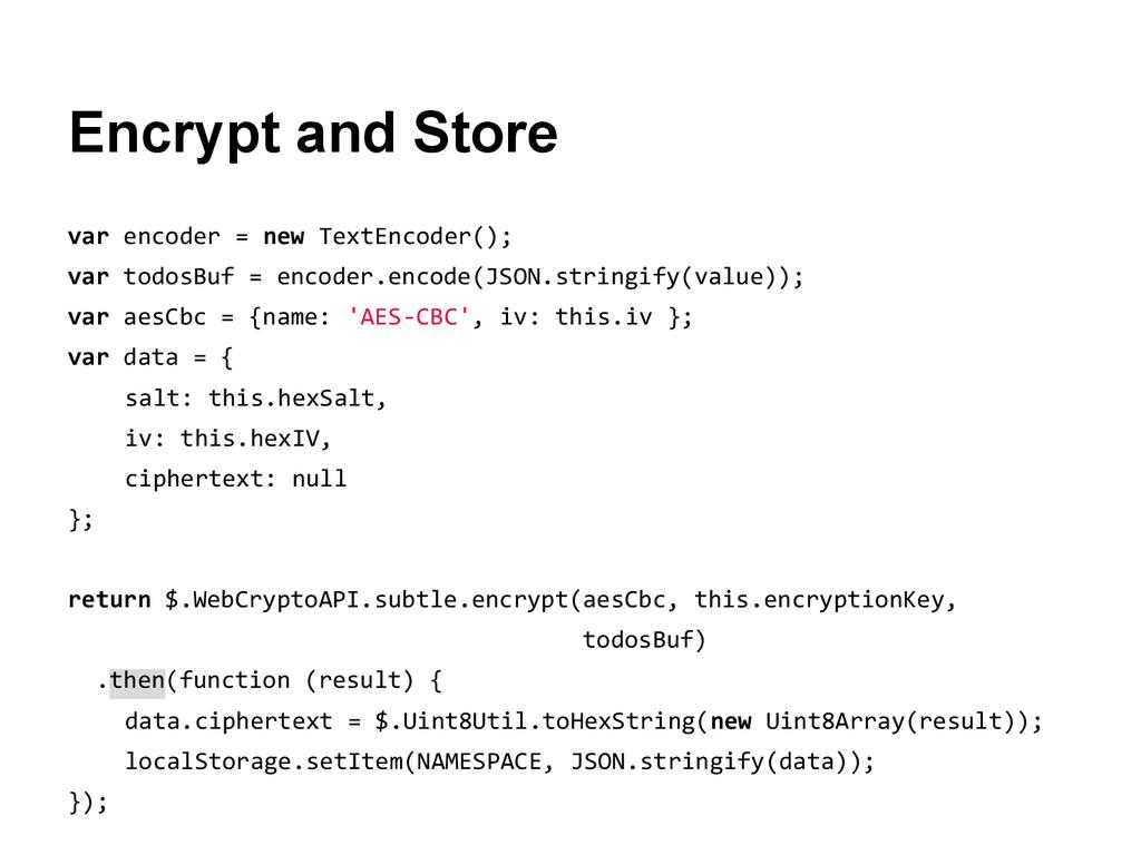 Encrypt and Store var encoder = new TextEncoder...
