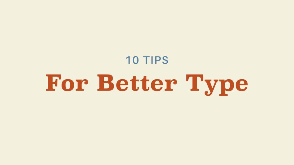 For Better Type 10 TIPS