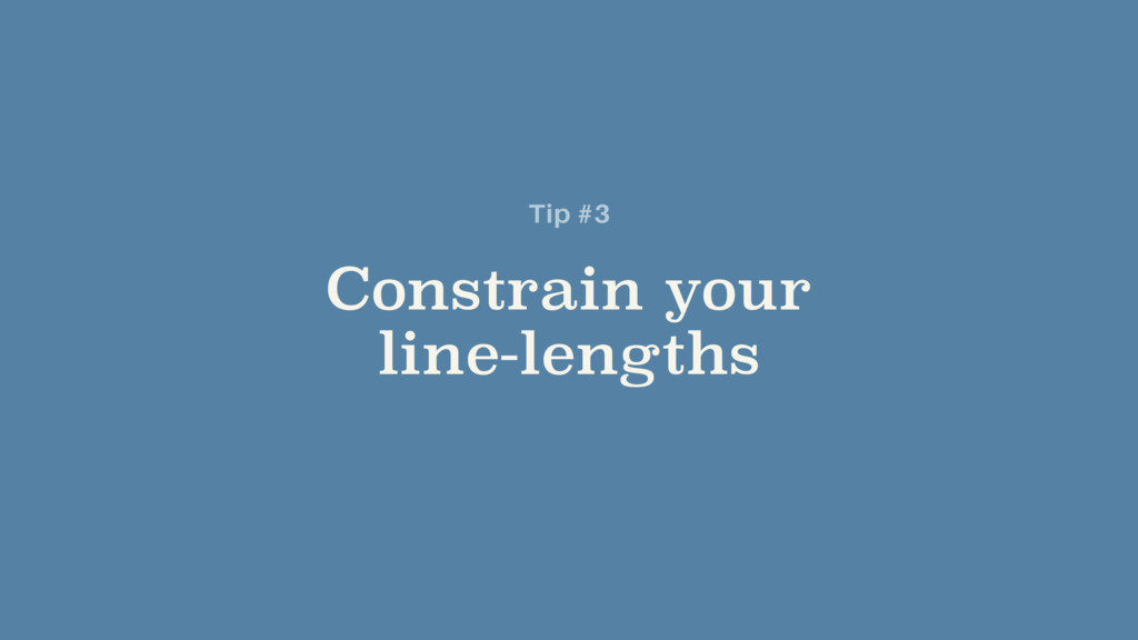 Constrain your  line-lengths Tip #3