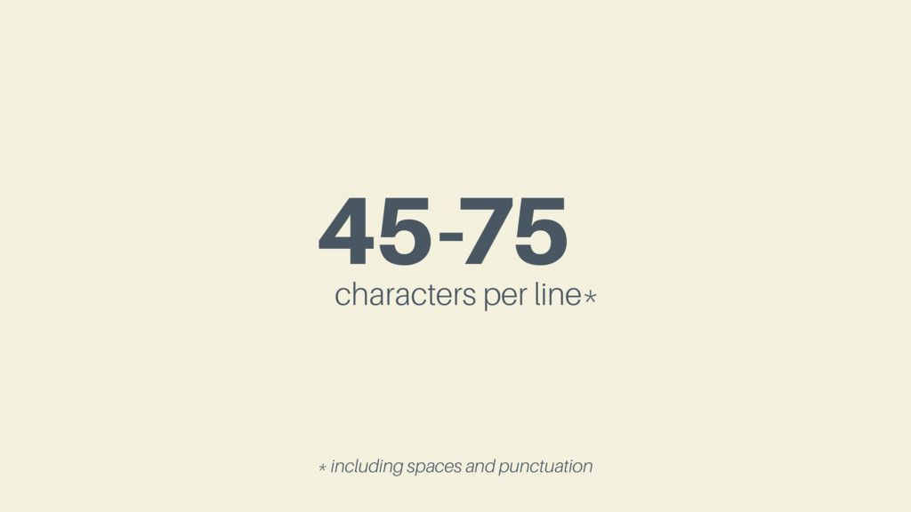 45-75 characters per line* * including spaces a...