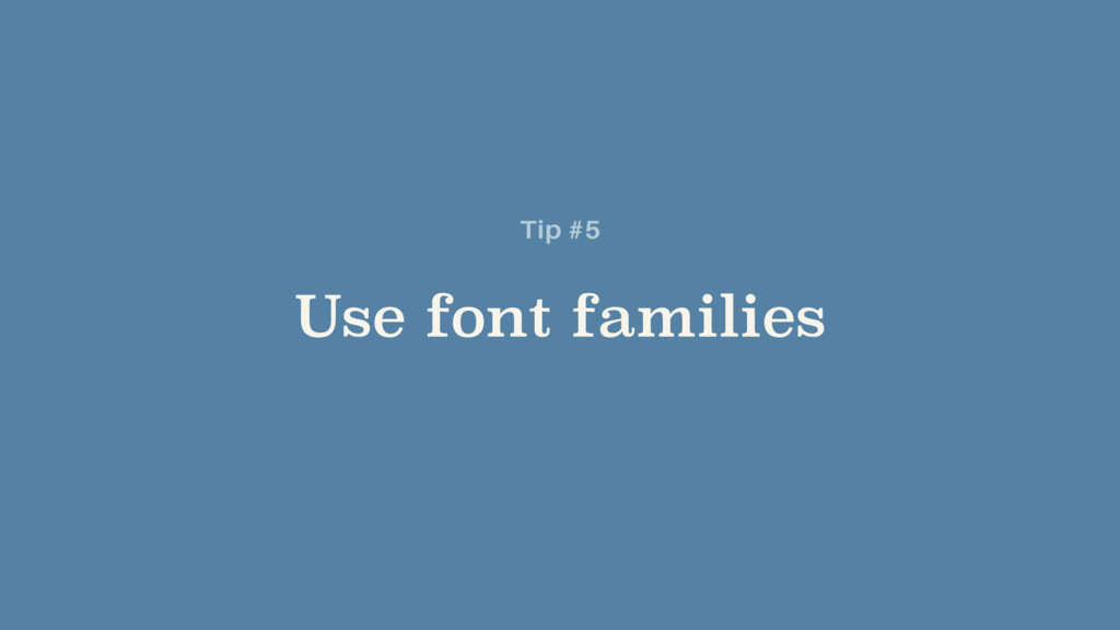 Use font families Tip #5