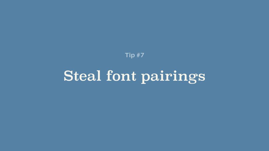 Steal font pairings Tip #7