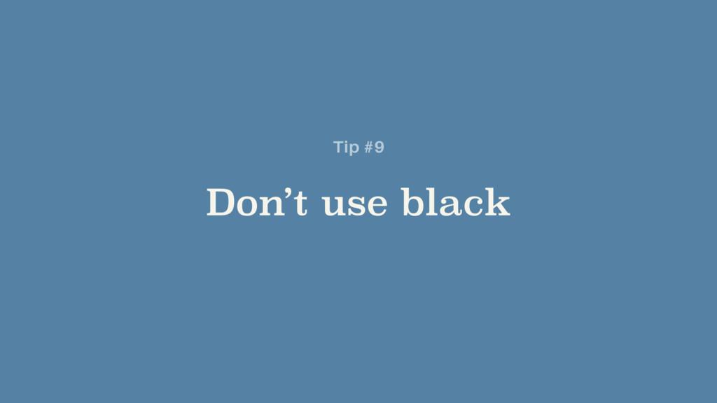 Don't use black Tip #9