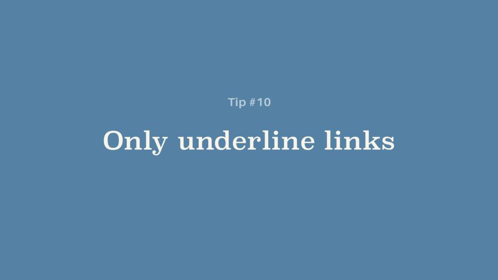 Only underline links Tip #10