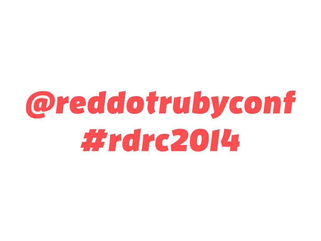 @reddotrubyconf #rdrc2014