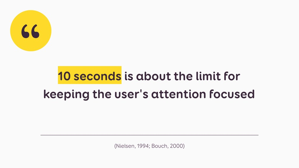 (Nielsen, 1994; Bouch, 2000) 10 seconds is abou...