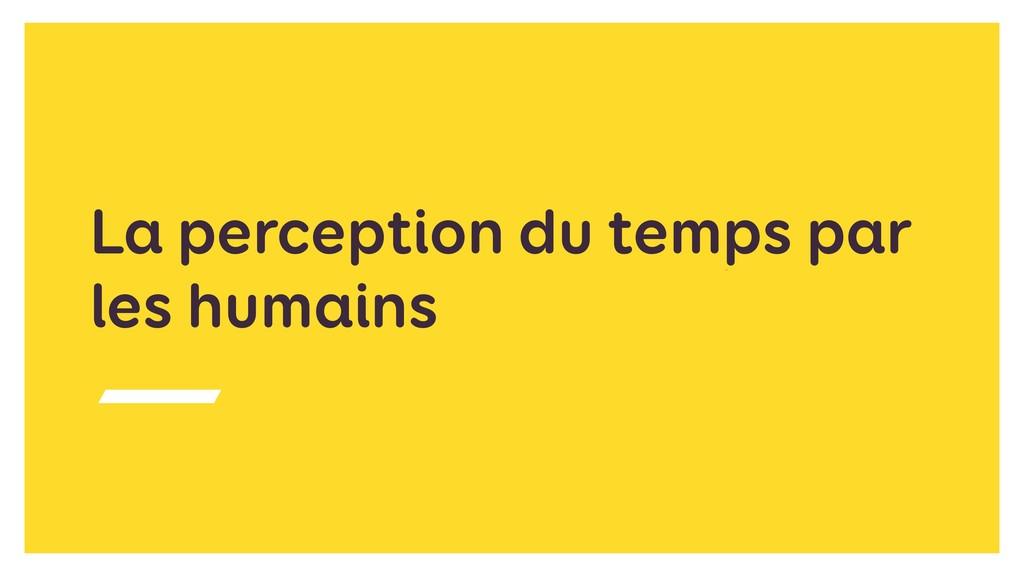 La perception du temps par les humains