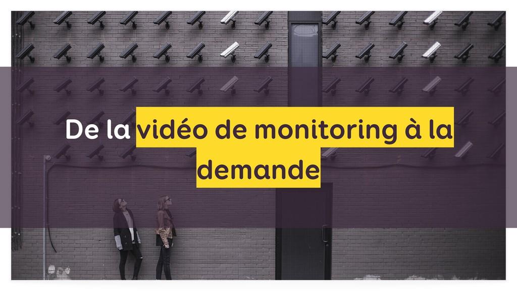 De la vidéo de monitoring à la demande