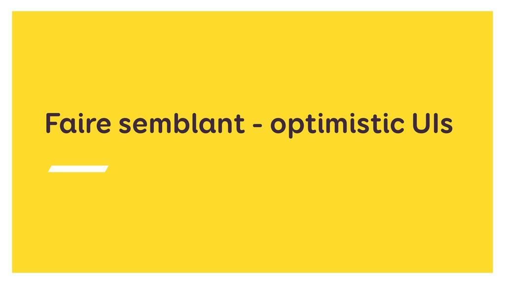 Faire semblant - optimistic UIs