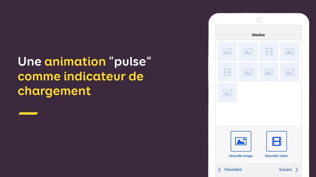 """Une animation """"pulse"""" comme indicateur de charg..."""