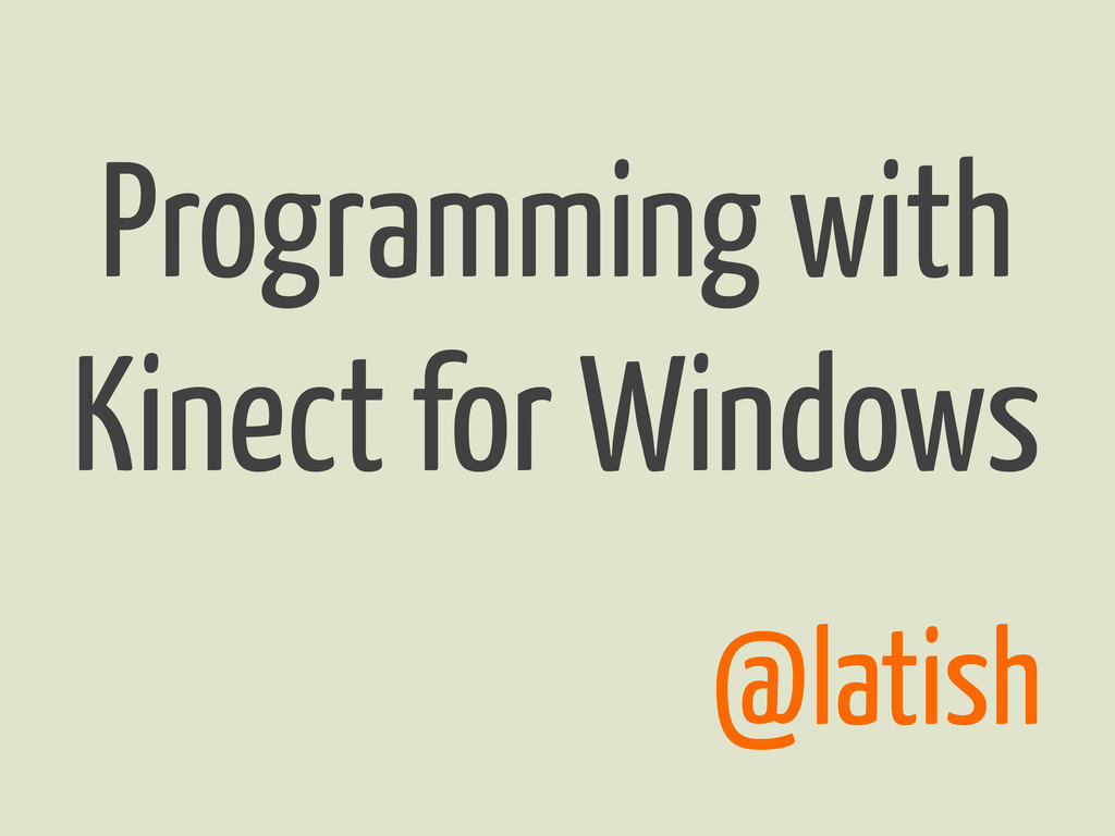 Programming with Kinect for Windows @latish