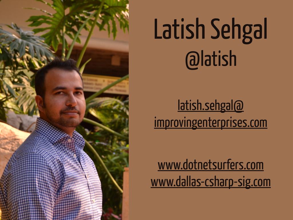 Latish Sehgal @latish latish.sehgal@ improvinge...