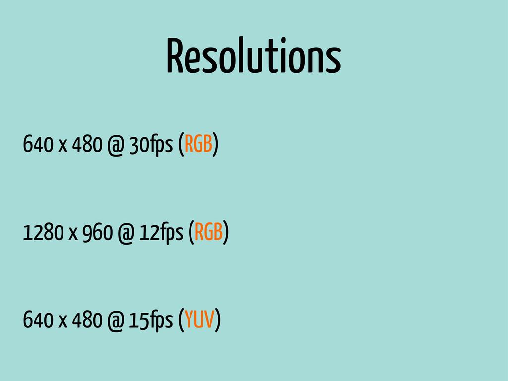 Resolutions 640 x 480 @ 30fps (RGB) 1280 x 960 ...